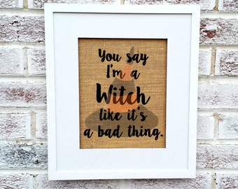 You say I'm a Witch like it's a bad thing, funny sign, Halloween witch, witches hat, art, party decorations