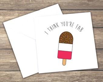 You're Fab - Cute Card - Ice Lolly Card - Fab card - Boyfriend Girlfriend Card - Friendship Card