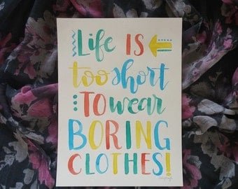 Watercolor Quote Original Art 9 x 12 Colorful Life is too short to wear boring clothes