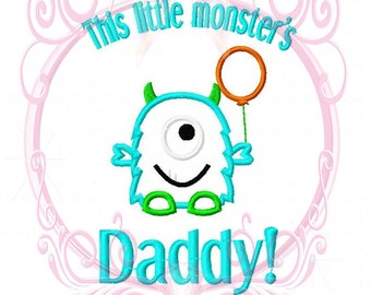 Instant Download This Little Monster's Daddy Machine Applique Embroidery Design, 5x7 and 6x10 Silly Monster Birthday, Monster with Balloon