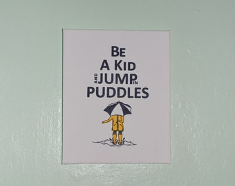 Be A Kid and Jump in Puddles