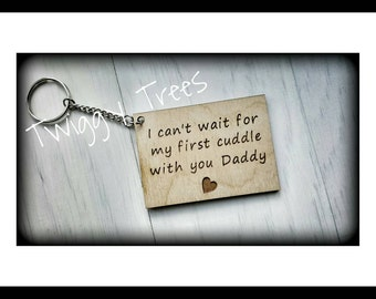 Dad to be.. from bump.. I can't wait for my first cuddle with you Daddy keychain Engraved Keyring father