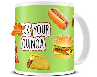 Funny Coffee Mug - Fck Your Quinoa Mug - Gifts for Her - Gifts for Him - Boyfriend Gifts - Girlfriend Gifts - Funny Dietitian Gift - MG555