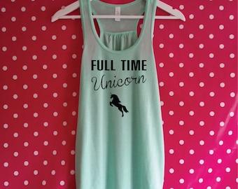 Full Time Unicorn Tank Top. Funny Unicorn Shirt. Ride A Unicorn. Love Unicorns. Unicorn Gift. Always Be A Unicorn.