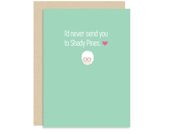 Golden Girls Card - I'd Never Send You To Shady Pines - Sophia Petrillo - Thank You For Being A Friend -  Cute Funny - 5x7