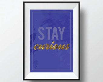 Quote Print, Stay Curious print, Wall Art Decor Poster, Digital Typography, Inspirational Quote Print