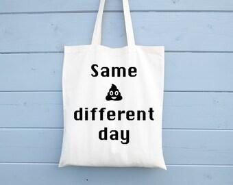 Funny Bag, Tote Bag, Shopping Bag, Same Sh*t Different Day, Cotton Bag, Shopper, Canvas Bag, Market Bag, Reusable, Funny Gift, Grocery Bag