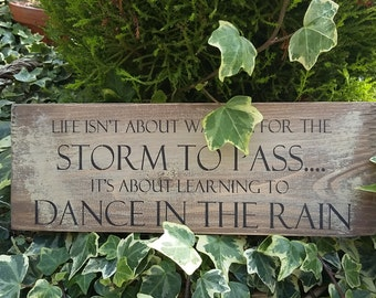 Beautifully Handmade Rustic Signs Unique Plaques By B Life isn't about waiting for the storm to pass.... learn to dance in the rain