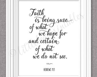 Hebrews 11:1, Faith is being sure of what we hope for and certain of what we do not see, Christian, Faith wall printable, home decor