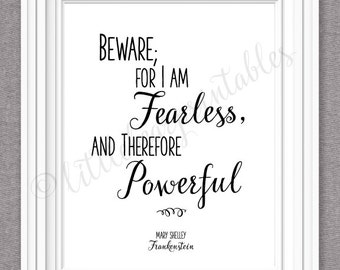 Beware for I am fearless, and therefore powerful, Mary Shelley quote, Frankenstein, have no fear, Be brave, gift for friend starting over