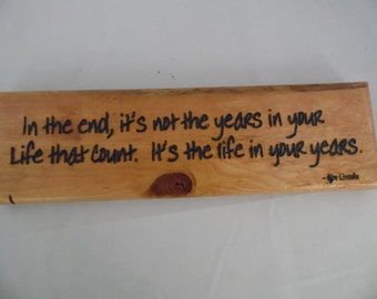 In the End, It's Not the Years in Your Life That Count. It's the Life in Your Years.  Abe Lincoln Quote Sign Reclaimed Wood Colonial Maple