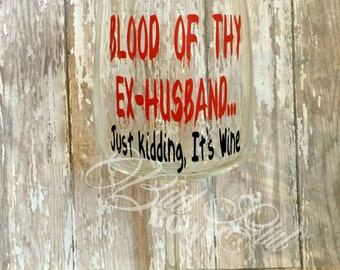 Blood of Thy Ex Husband 16 oz wine glass