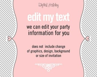 Edit my Text - Add this to your Invitation purchase and we will type the text for you, see details