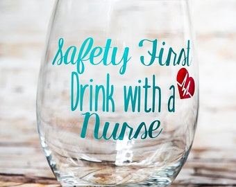 Safety First Drink with a Nurse Wine Glass, Stemless Wine Glass, Nurse Wine Glass, Wine Gifts, Nurse Gifts, Graduation Gift for Nurse