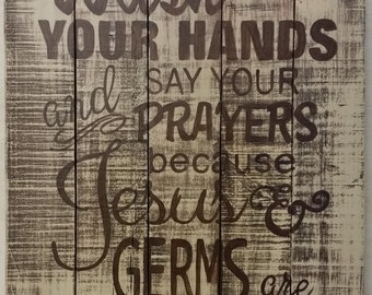 Wash Your Hands & Say Your Prayers Because Jesus and Germs are Everywhere - 15 x 18 - Wood Sign