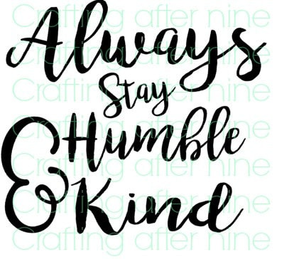 Humble and Kind SVG Always Stay Humble and Kind SVG Cut File