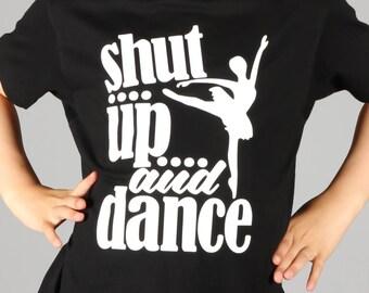 Shut Up And Dance - Girls Dance Shirt - Kids Dance Shirt - Cute Dance T-Shirt - Dance Gift- Dance Birthday