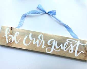 Painted wood sign - Be Our Guest