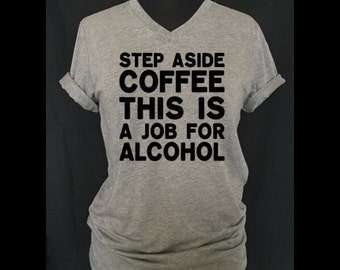 Step Aside Coffee This Is A Job For Alcohol, Funny shirt, Funny t-shirt, #31