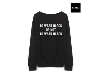 To wear black or not to wear black, Sweatshirt