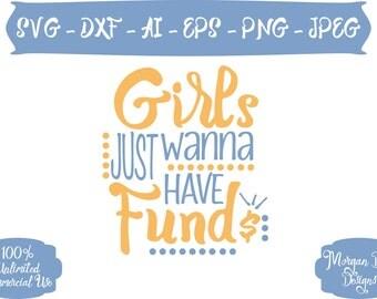Girls Just Wanna Have Funds SVG - Girls SVG - Money SVG - Fun - Girls Wanna Have Fun - Files for Silhouette Studio/Cricut Design Space