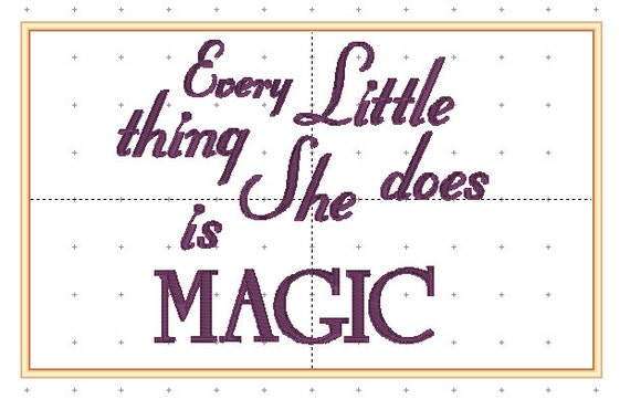 Every Little Thing She Does Is Magic  8 formats.  EMBROIDERY FILE.  pes, dst, hus, xxx, vip, sew