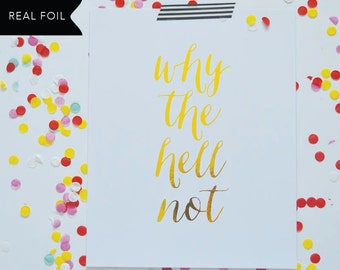 Why The Hell Not? Gold Foil Print