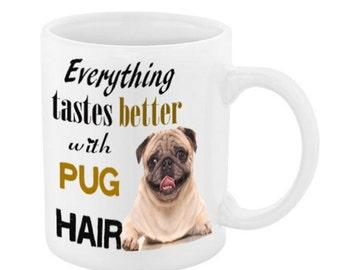 Everything Taste Better - PUG MUG 11oz or 15oz