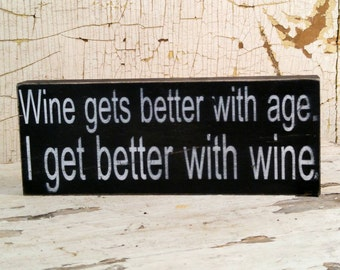 Wood Sign, Wine gets better with age, I get better with wine. Unique Hostess Gift, Kitchen Bar Wine Lover Decoration, Father's Day Present