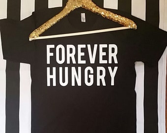 Forever Hungry Tshirt