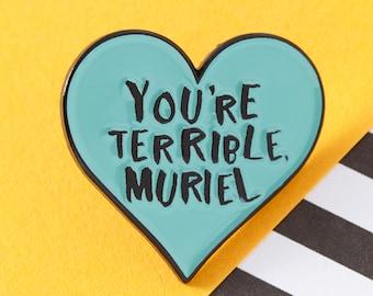 Eres Terrible Muriel Pin / / esmalte pin, pin de solapa, la boda de Muriel, de los años 90 película / / EP107