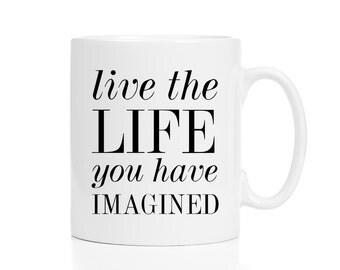 Live the Life You Have Imagined Mug / Going Away Gift / Friend Gift /  11 or 15 oz Mug / Free Gift Wrap on Request / Coffee Mug