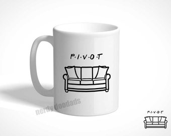 FRIENDS Inspired Coffee Mug, Pivot Coffee Mug, Ross Geller Inspired Coffee Mug, Ross Geller Pivot Coffee Mug, Funny Friends Quotes