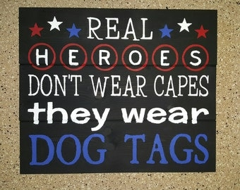 Real Heroes Don't Wear Capes, They Wear Dog Tags Wood Sign