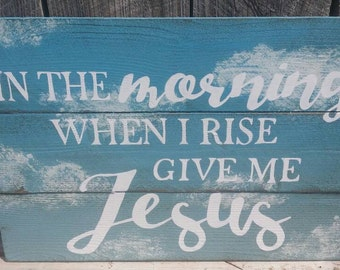 In The Morning When I Rise Give Me Jesus Rustic Wall Art Wood Sign Decor