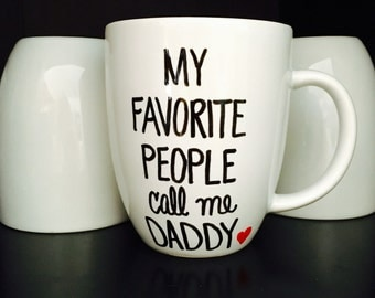 Coffee Mug for Dad, My Favorite People Call Me Daddy, Gift for Dad, Gift for Him, Father's Day Gift, Mug for Dad, Christmas Gift