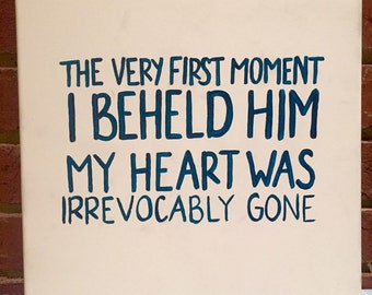 The very first moment I beheld him...Jane Austen quote hand painted canvas (16x20, 11x14, 8x10)