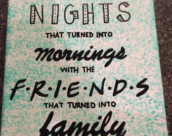 """Canvas - """"Here's to the nights that turned into mornings with the friends that turned into family"""" - Completely painted"""