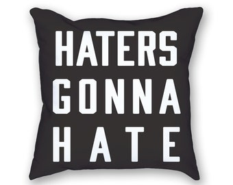Haters Gonna Hate Pillow
