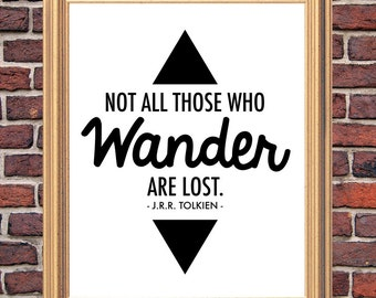 Not All Those Who Wander Are Lost – J.R.R. Tolkien - Printable Quote