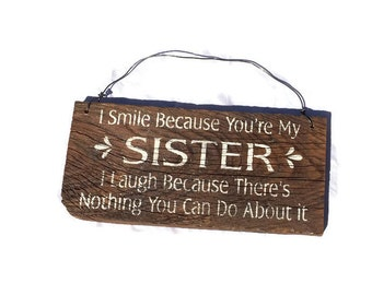 I Smile Because Your My Sister I Laugh Because There Is Nothing You Can Do About It - Sister Gift - Sister Sign - Sister Birthday Gift