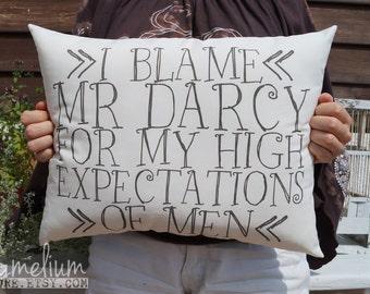 6 colors - I blame Mr Darcy for my high expectations of men - Pride and Prejudice - Jane Austen - hand made pillow