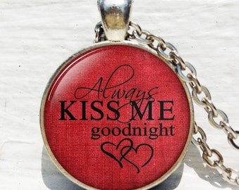 "Inspiration Necklace ""always kiss me goodnight"""