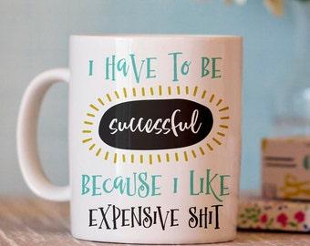 Expensive Sh*t Mug - Funny Coffee Mug - Ceramic Mug - Funny Coffee Cup - Coffee Mug with Quote