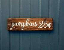 "Pumpkin Sign - Fall - Pumpkins 25 cents - Rustic Wood Decor  - Autumn - Thanksgiving -  Farmhouse Style - 9"" x 2.5"""