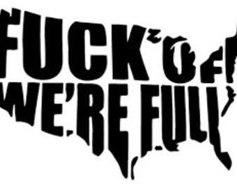 F*ck off we're full