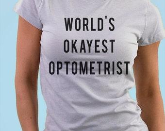 Optometrist gift, Optometry gift, eye doctor, World's Okayest Optometrist T-shirt, Gift for Men Women - 308
