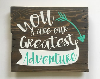 Wooden Sign, You are our Greatest Adventure, Nursery Art, Nursery Decor, Rustic Sign, Home Decor