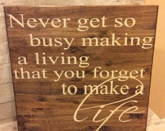 Never Get So Busy Making A Living That You Forget To Make A Life, Home Decor, Wedding Gift, 24 x 24 sign,