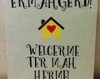 Ermagherd welcerme ter mah herme - wooden sign